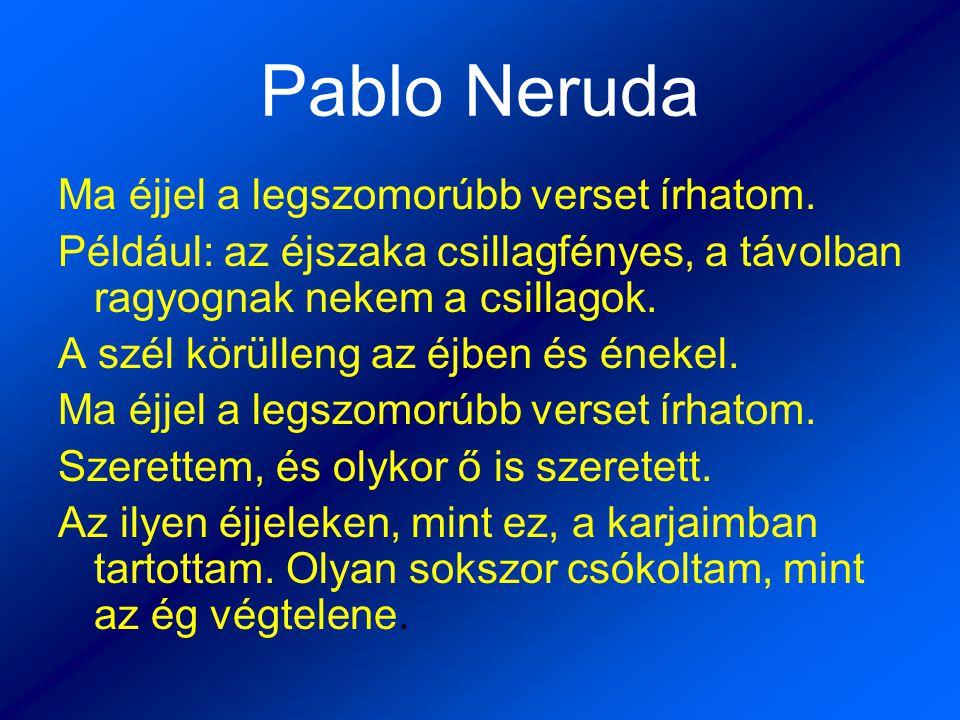 Pablo Neruda Ma éjjel a legszomorúbb verset írhatom.