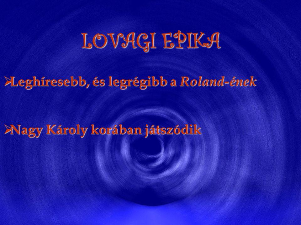 LOVAGI EPIKA Leghíresebb, és legrégibb a Roland-ének