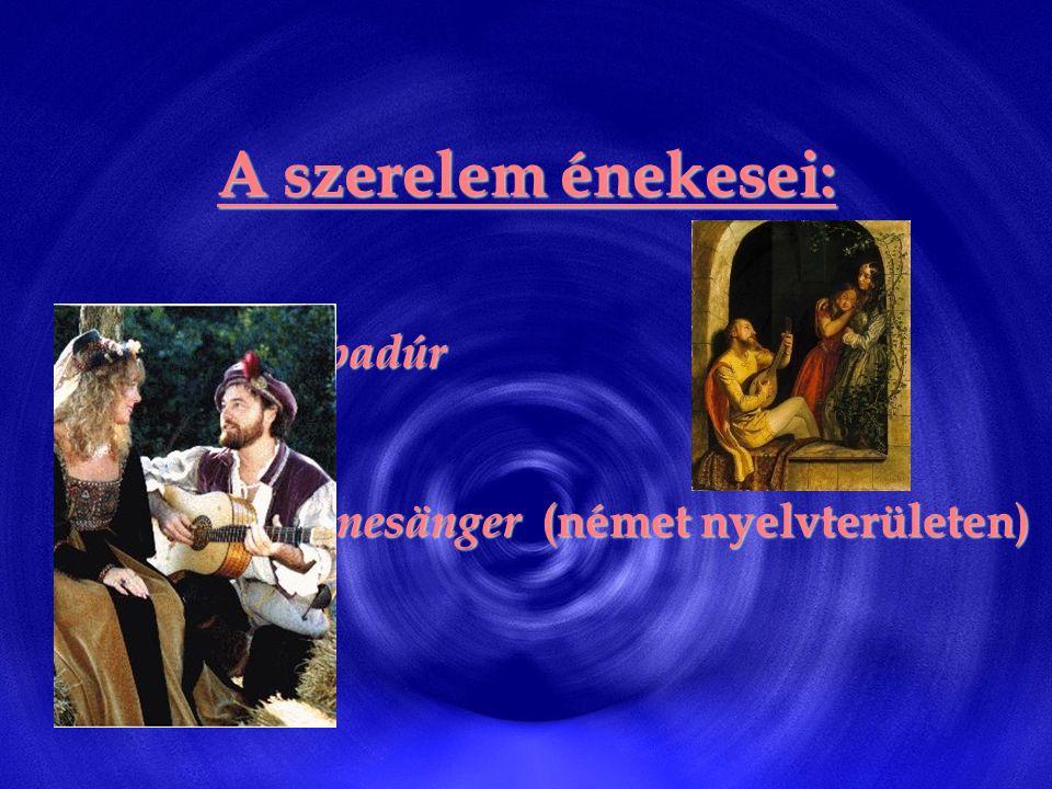 A szerelem énekesei: Trubadúr Minnesänger (német nyelvterületen)