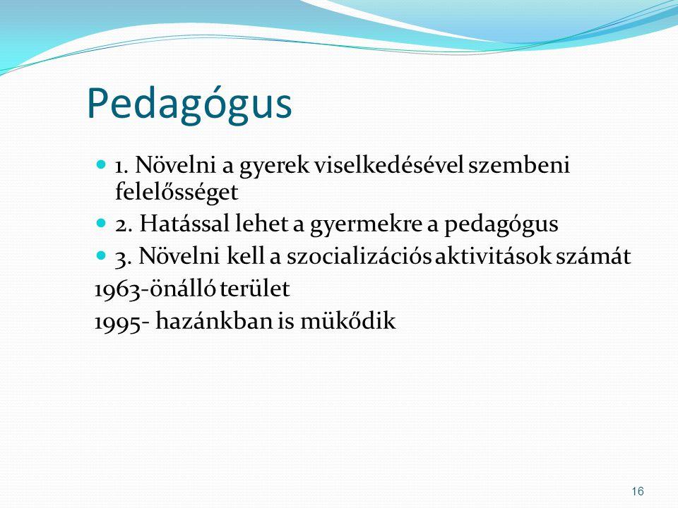 Pedagógus 1. Növelni a gyerek viselkedésével szembeni felelősséget