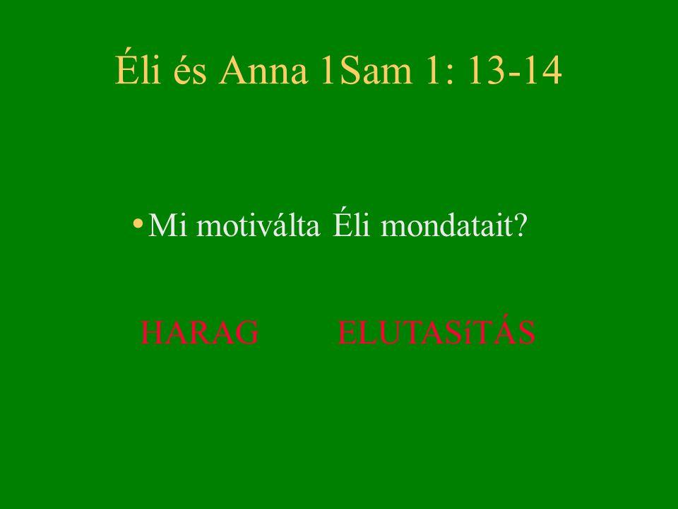 Éli és Anna 1Sam 1: 13-14 Mi motiválta Éli mondatait HARAG ELUTASíTÁS