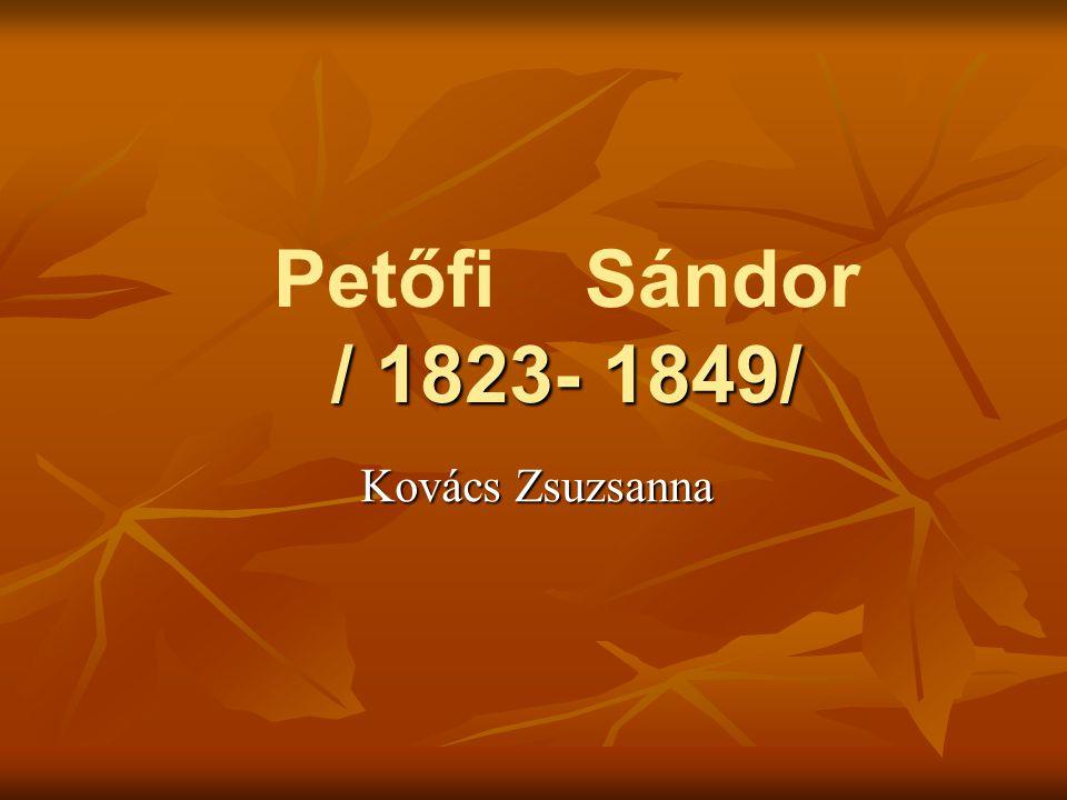 Petőfi Sándor / 1823- 1849/ Kovács Zsuzsanna