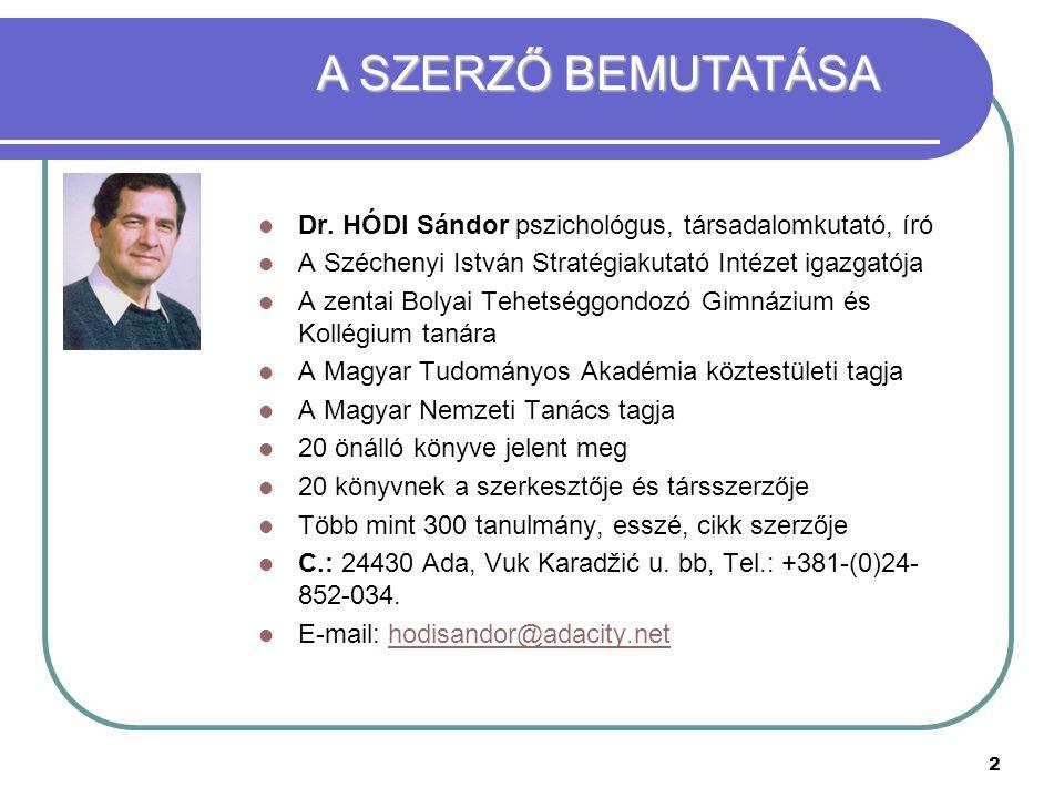 A SZERZŐ BEMUTATÁSA Dr. HÓDI Sándor pszichológus, társadalomkutató, író. A Széchenyi István Stratégiakutató Intézet igazgatója.