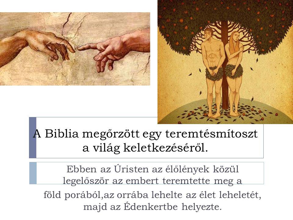 A Biblia megőrzött egy teremtésmítoszt a világ keletkezéséről.