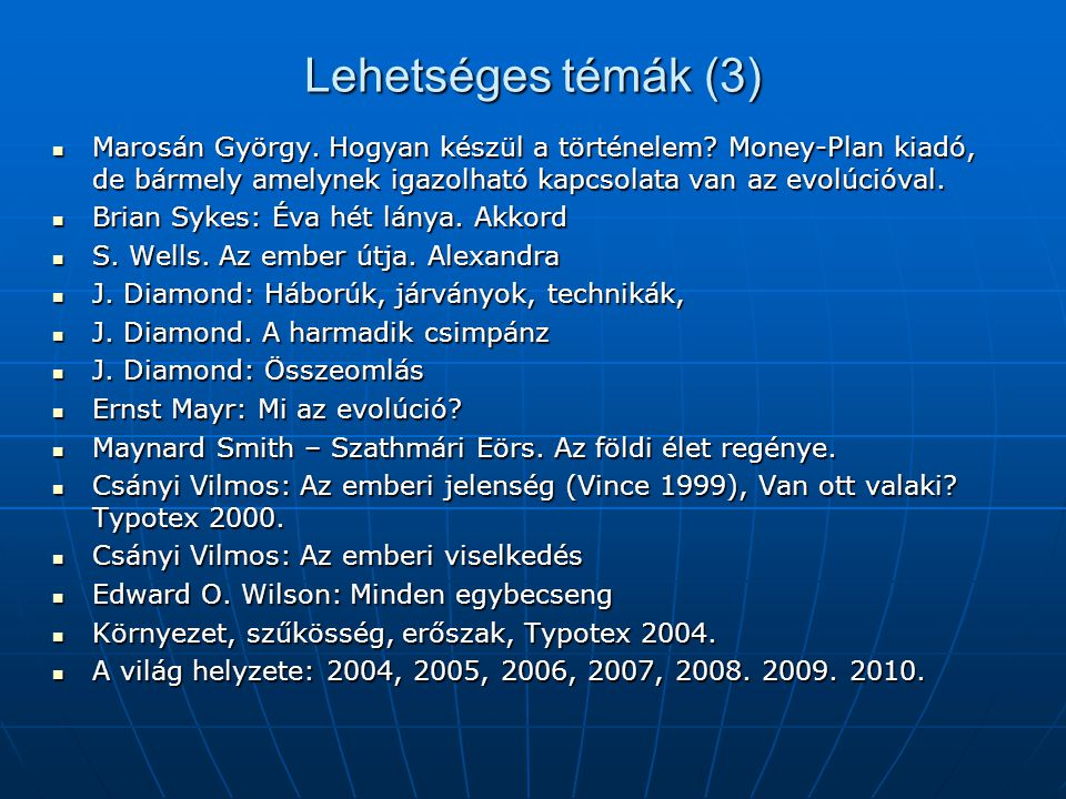 Lehetséges témák (3) Marosán György. Hogyan készül a történelem Money-Plan kiadó, de bármely amelynek igazolható kapcsolata van az evolúcióval.