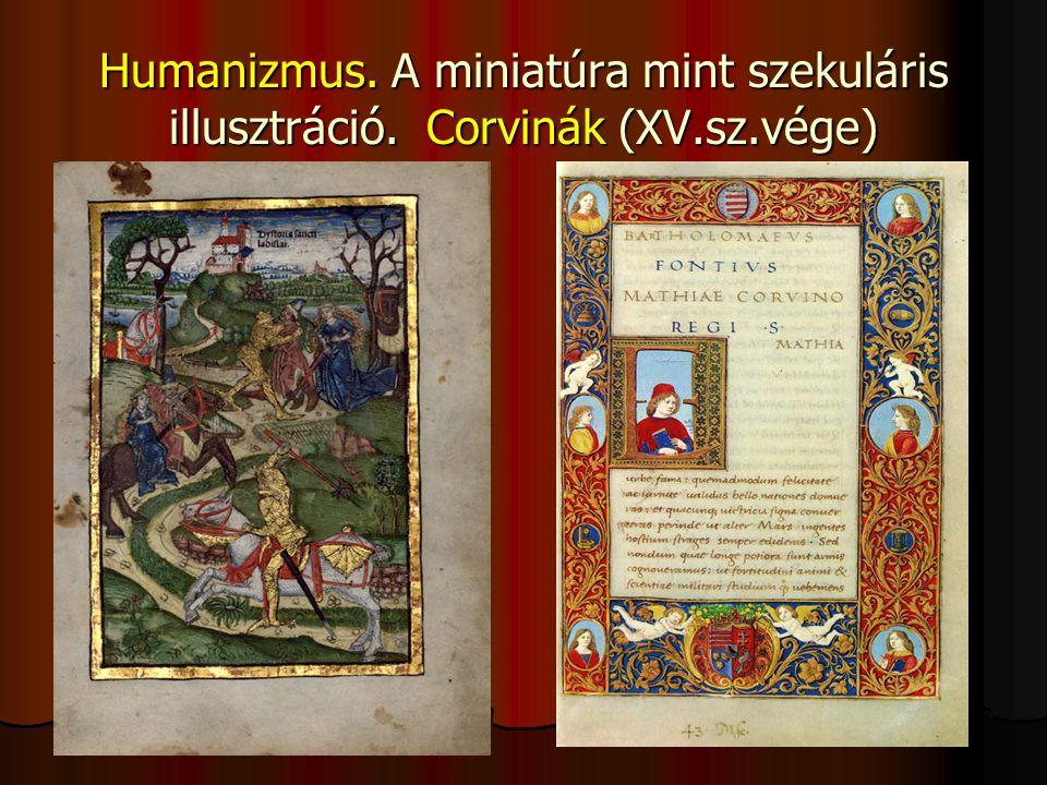 Humanizmus. A miniatúra mint szekuláris illusztráció. Corvinák (XV. sz