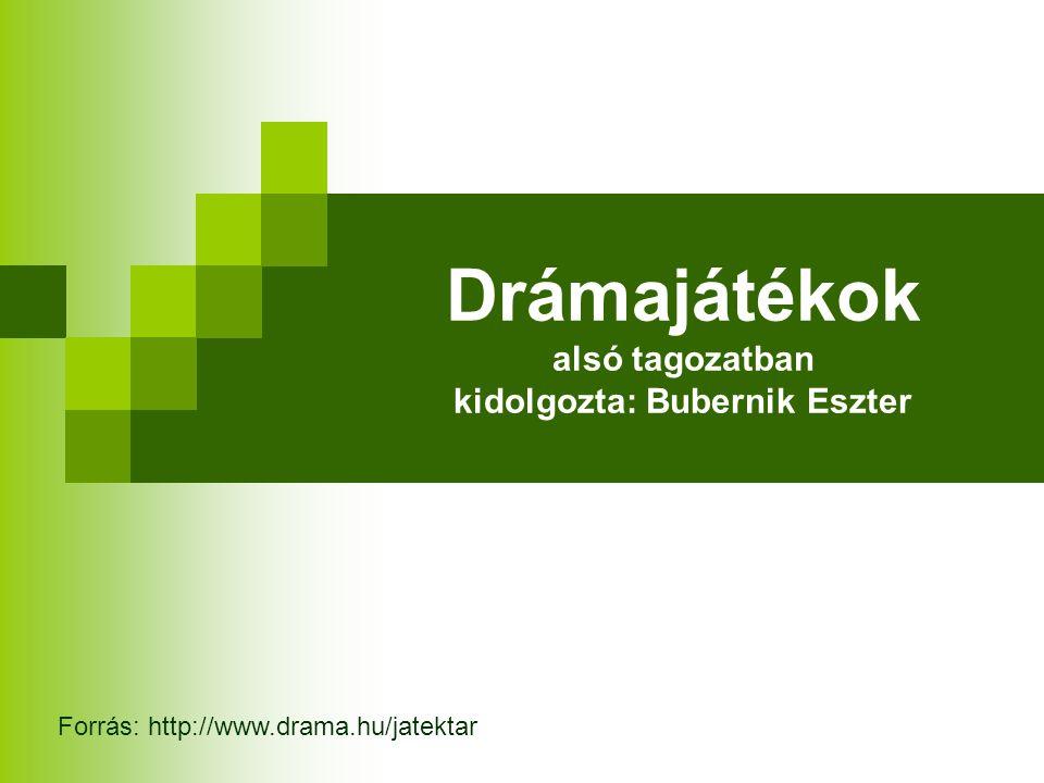 Drámajátékok alsó tagozatban kidolgozta: Bubernik Eszter