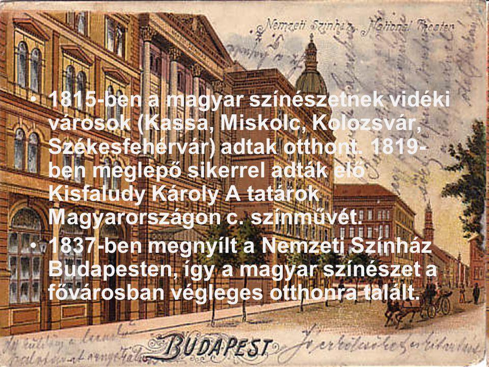 1815-ben a magyar színészetnek vidéki városok (Kassa, Miskolc, Kolozsvár, Székesfehérvár) adtak otthont. 1819-ben meglepő sikerrel adták elő Kisfaludy Károly A tatárok Magyarországon c. színművét.