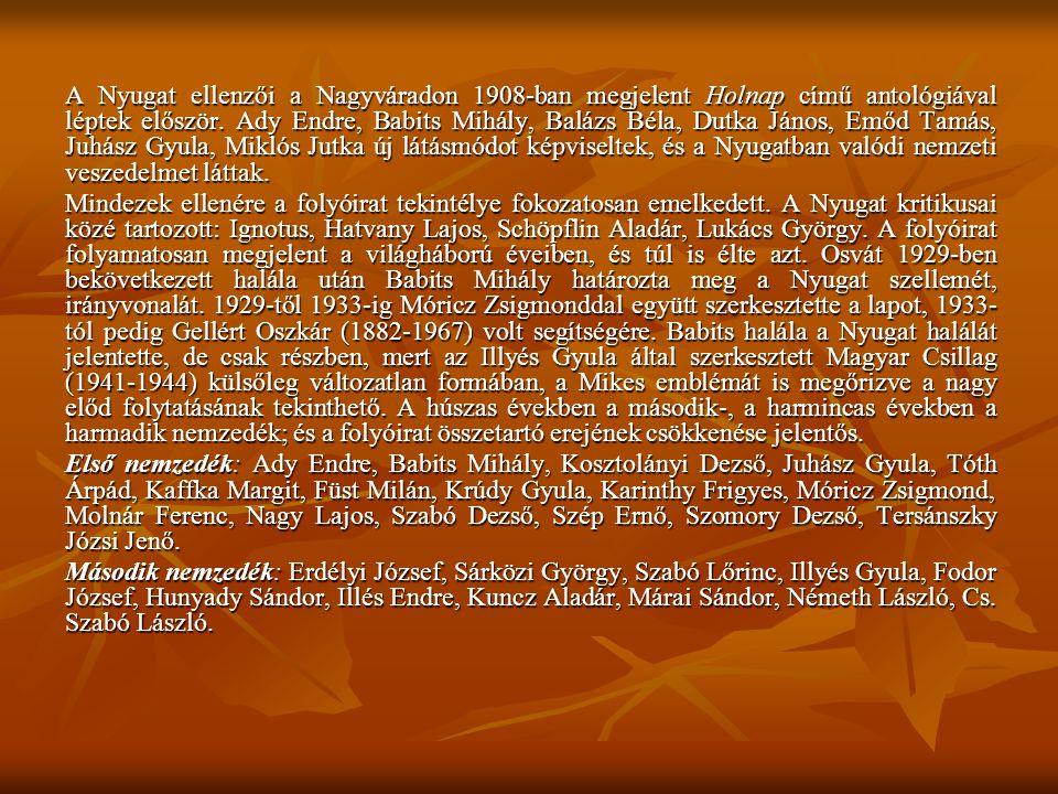 A Nyugat ellenzői a Nagyváradon 1908-ban megjelent Holnap című antológiával léptek először. Ady Endre, Babits Mihály, Balázs Béla, Dutka János, Emőd Tamás, Juhász Gyula, Miklós Jutka új látásmódot képviseltek, és a Nyugatban valódi nemzeti veszedelmet láttak.