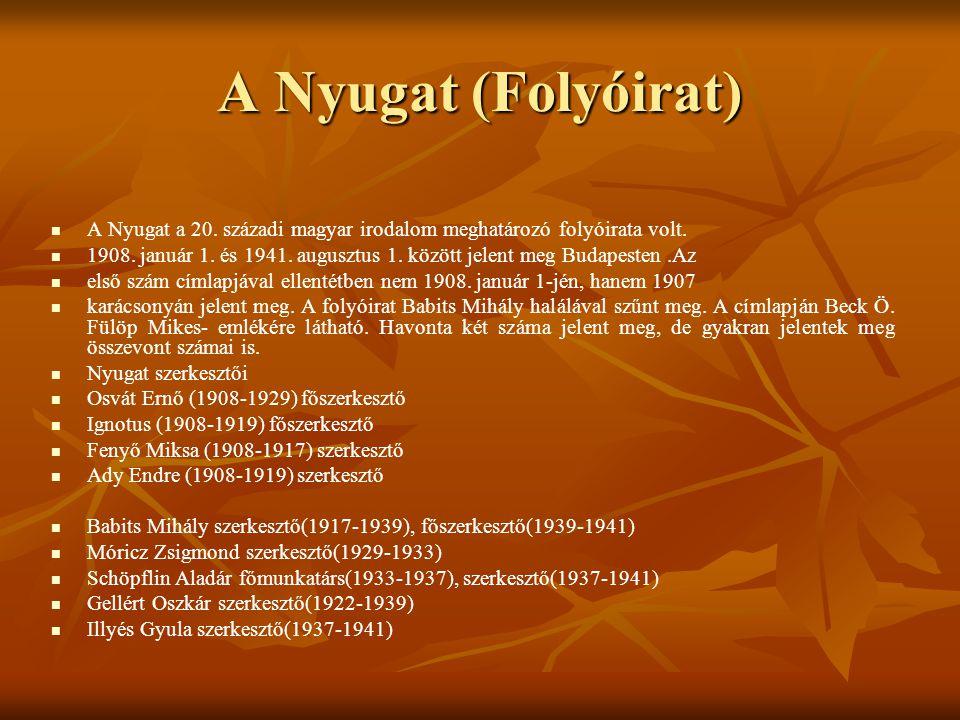 A Nyugat (Folyóirat) A Nyugat a 20. századi magyar irodalom meghatározó folyóirata volt.