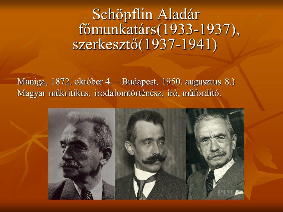 Schöpflin Aladár főmunkatárs(1933-1937), szerkesztő(1937-1941)