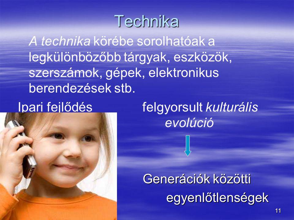 Technika A technika körébe sorolhatóak a legkülönbözőbb tárgyak, eszközök, szerszámok, gépek, elektronikus berendezések stb.