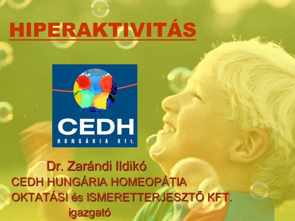 HIPERAKTIVITÁS Dr. Zarándi Ildikó CEDH HUNGÁRIA HOMEOPÁTIA