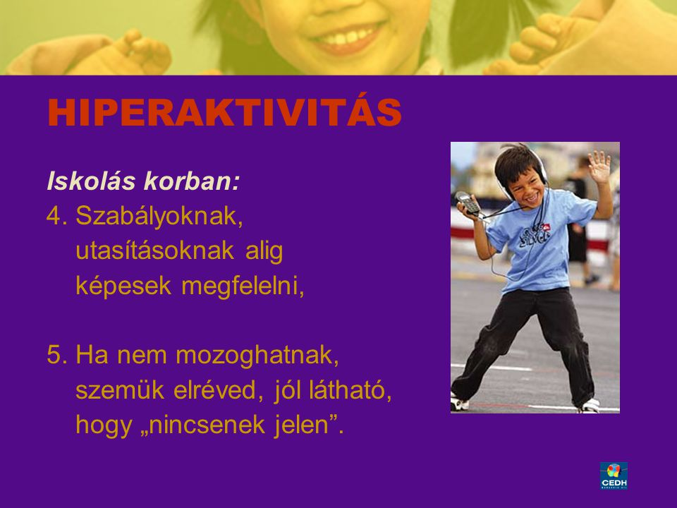 HIPERAKTIVITÁS Iskolás korban: 4. Szabályoknak, utasításoknak alig