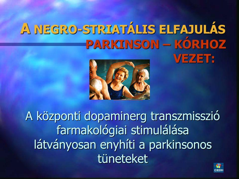 A NEGRO-STRIATÁLIS ELFAJULÁS PARKINSON – KÓRHOZ VEZET: A központi dopaminerg transzmisszió farmakológiai stimulálása látványosan enyhíti a parkinsonos tüneteket