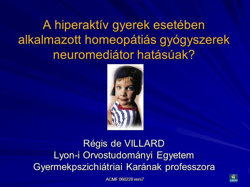 A hiperaktív gyerek esetében alkalmazott homeopátiás gyógyszerek neuromediátor hatásúak Régis de VILLARD Lyon-i Orvostudományi Egyetem Gyermekpszichiátriai Karának professzora