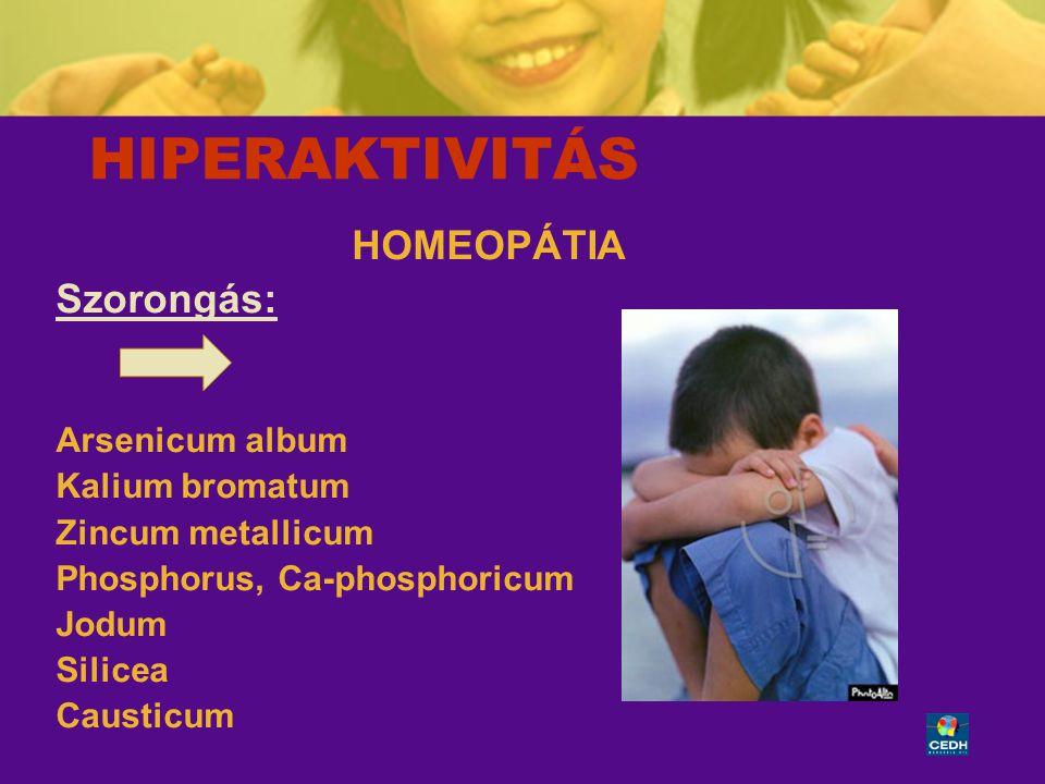HIPERAKTIVITÁS HOMEOPÁTIA Szorongás: Arsenicum album Kalium bromatum
