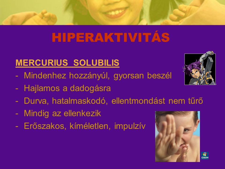 HIPERAKTIVITÁS MERCURIUS SOLUBILIS Mindenhez hozzányúl, gyorsan beszél