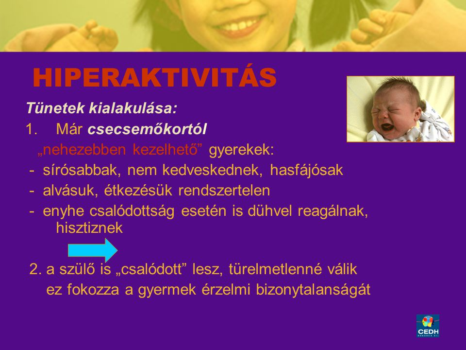 HIPERAKTIVITÁS Tünetek kialakulása: Már csecsemőkortól