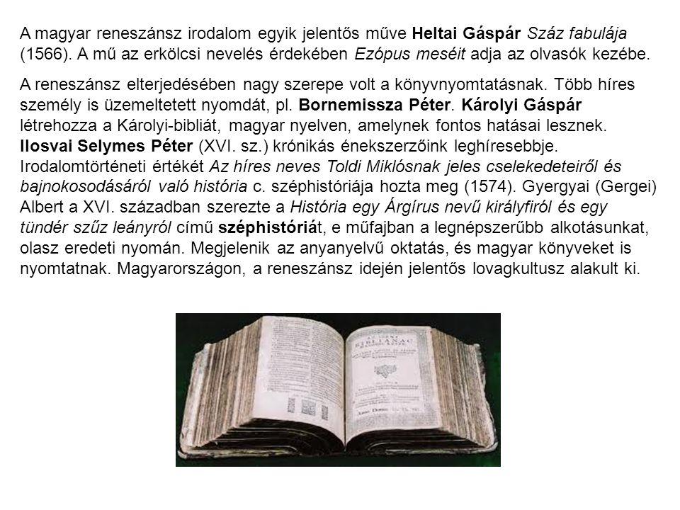 A magyar reneszánsz irodalom egyik jelentős műve Heltai Gáspár Száz fabulája (1566). A mű az erkölcsi nevelés érdekében Ezópus meséit adja az olvasók kezébe.