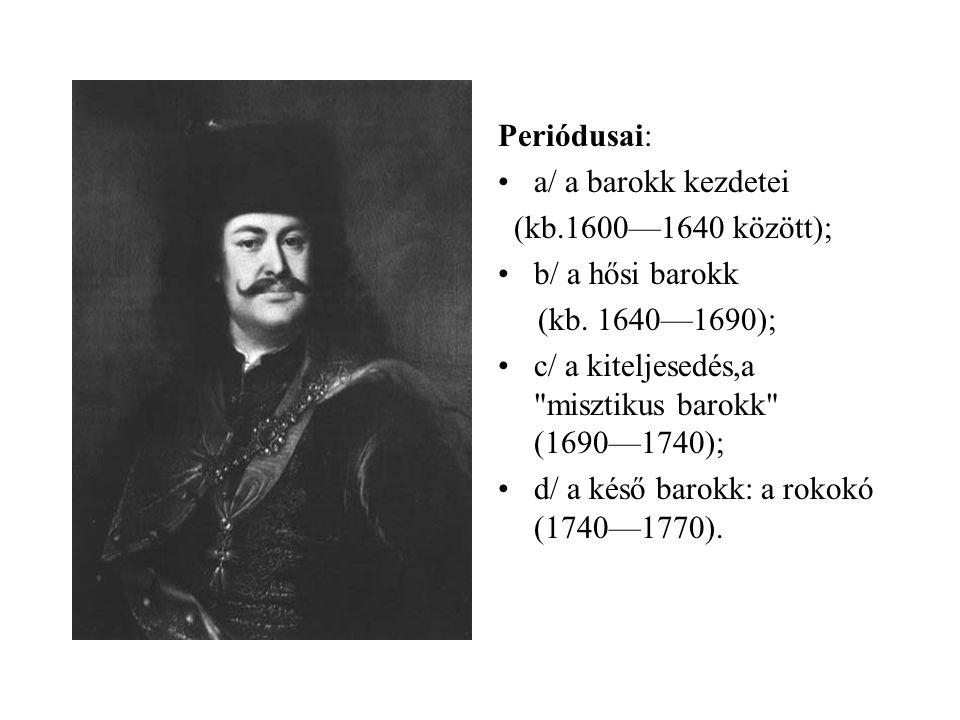 Periódusai: a/ a barokk kezdetei. (kb.1600—1640 között); b/ a hősi barokk. (kb. 1640—1690); c/ a kiteljesedés,a misztikus barokk (1690—1740);