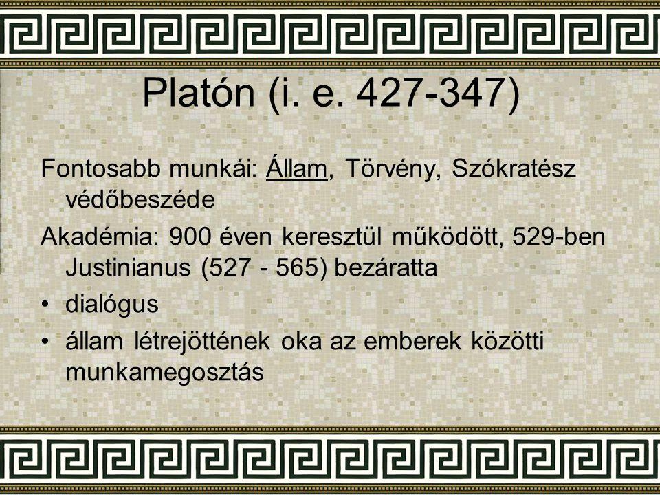 Platón (i. e. 427-347) Fontosabb munkái: Állam, Törvény, Szókratész védőbeszéde.