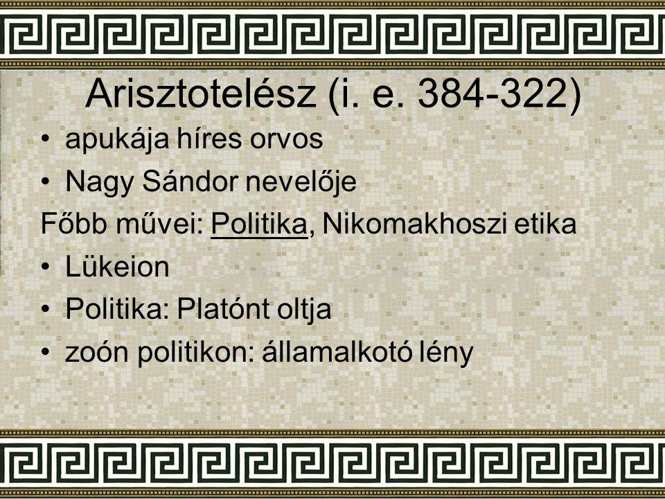 Arisztotelész (i. e. 384-322) apukája híres orvos Nagy Sándor nevelője