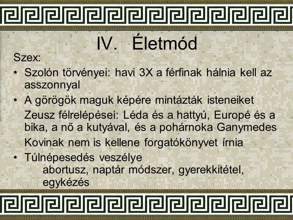 Életmód Szex: Szolón törvényei: havi 3X a férfinak hálnia kell az asszonnyal. A görögök maguk képére mintázták isteneiket.