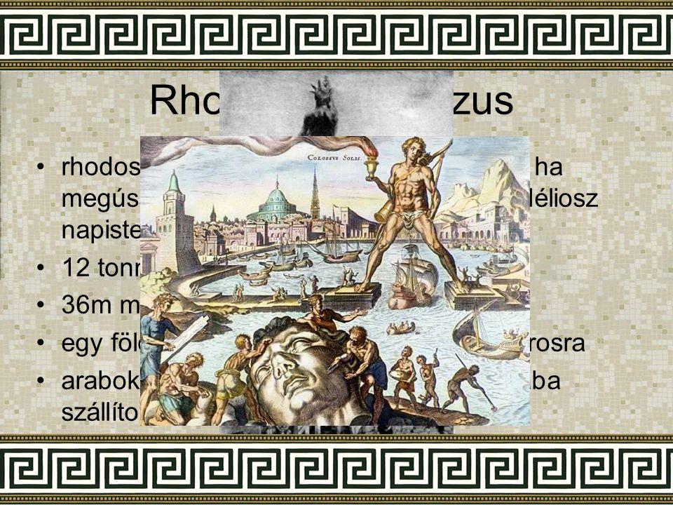 Rhodoszi kolosszus rhodosziak egy ostrom alatt megígérték, ha megússzák építenek egy nagy szobrot Héliosz napistennek.