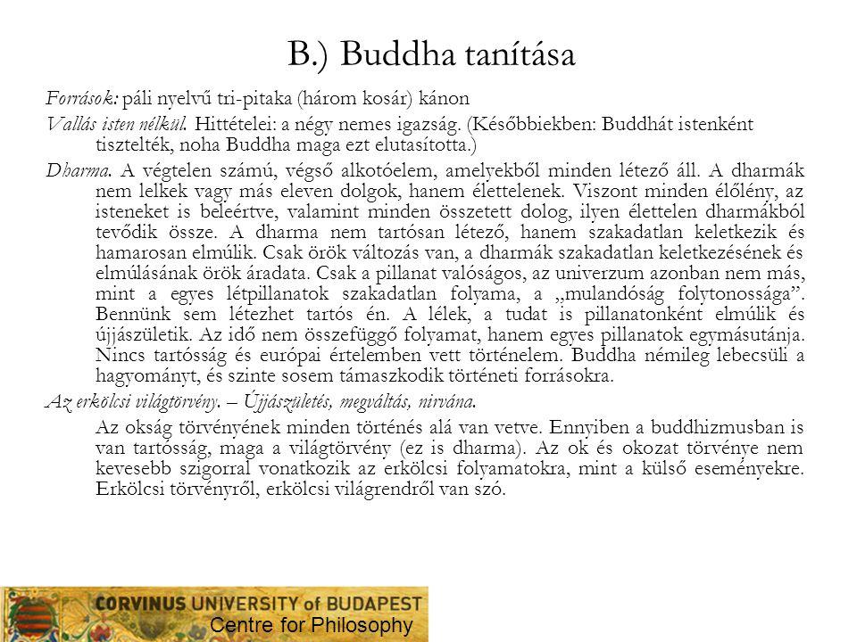 B.) Buddha tanítása Források: páli nyelvű tri-pitaka (három kosár) kánon.