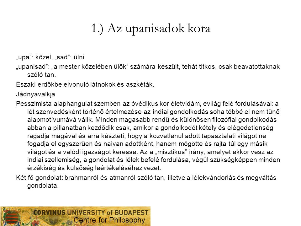 "1.) Az upanisadok kora Centre for Philosophy ""upa : közel, ""sad : ülni"