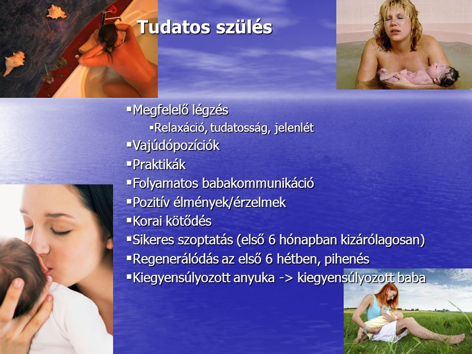Tudatos szülés Megfelelő légzés Vajúdópozíciók Praktikák