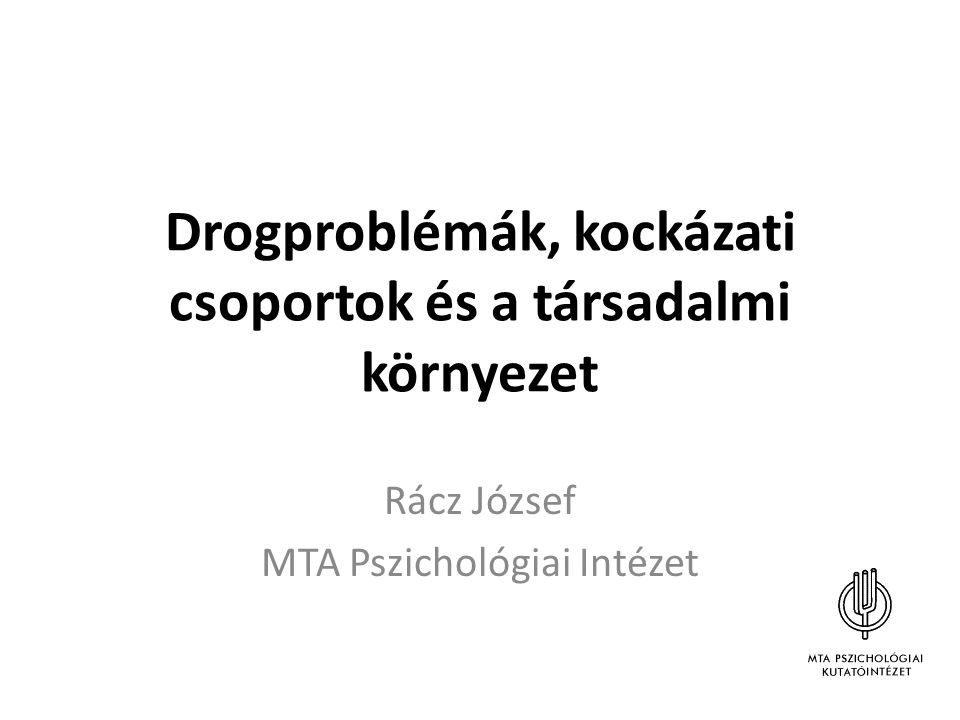 Drogproblémák, kockázati csoportok és a társadalmi környezet