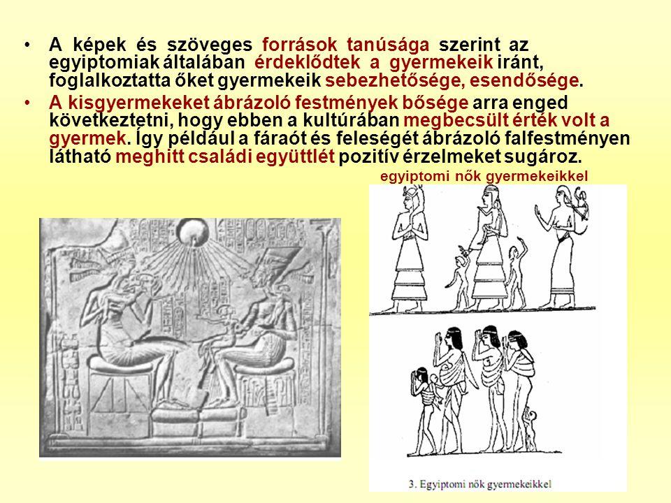 A képek és szöveges források tanúsága szerint az egyiptomiak általában érdeklődtek a gyermekeik iránt, foglalkoztatta őket gyermekeik sebezhetősége, esendősége.