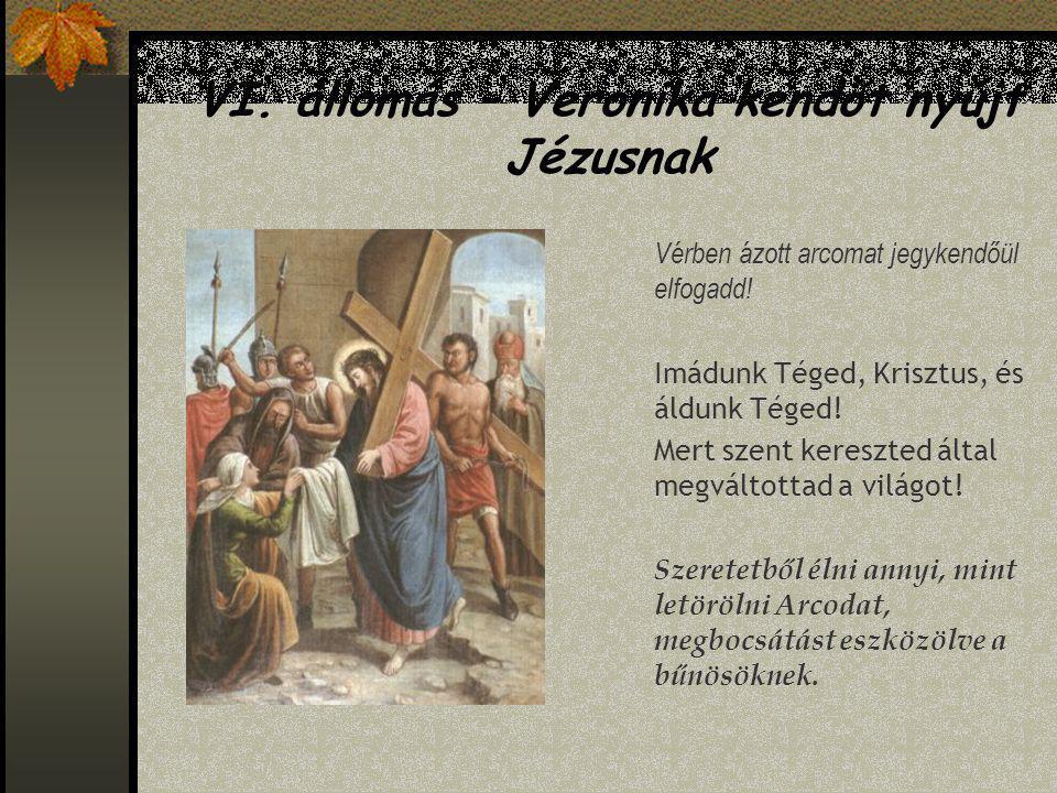 VI. állomás – Veronika kendőt nyújt Jézusnak