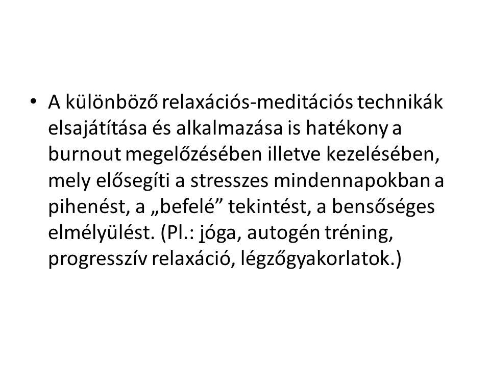 """A különböző relaxációs-meditációs technikák elsajátítása és alkalmazása is hatékony a burnout megelőzésében illetve kezelésében, mely elősegíti a stresszes mindennapokban a pihenést, a """"befelé tekintést, a bensőséges elmélyülést."""