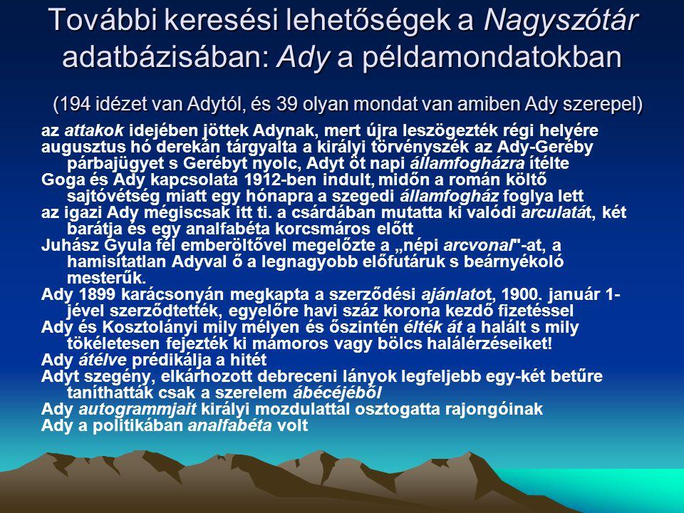 További keresési lehetőségek a Nagyszótár adatbázisában: Ady a példamondatokban (194 idézet van Adytól, és 39 olyan mondat van amiben Ady szerepel)