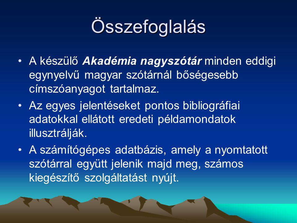 Összefoglalás A készülő Akadémia nagyszótár minden eddigi egynyelvű magyar szótárnál bőségesebb címszóanyagot tartalmaz.