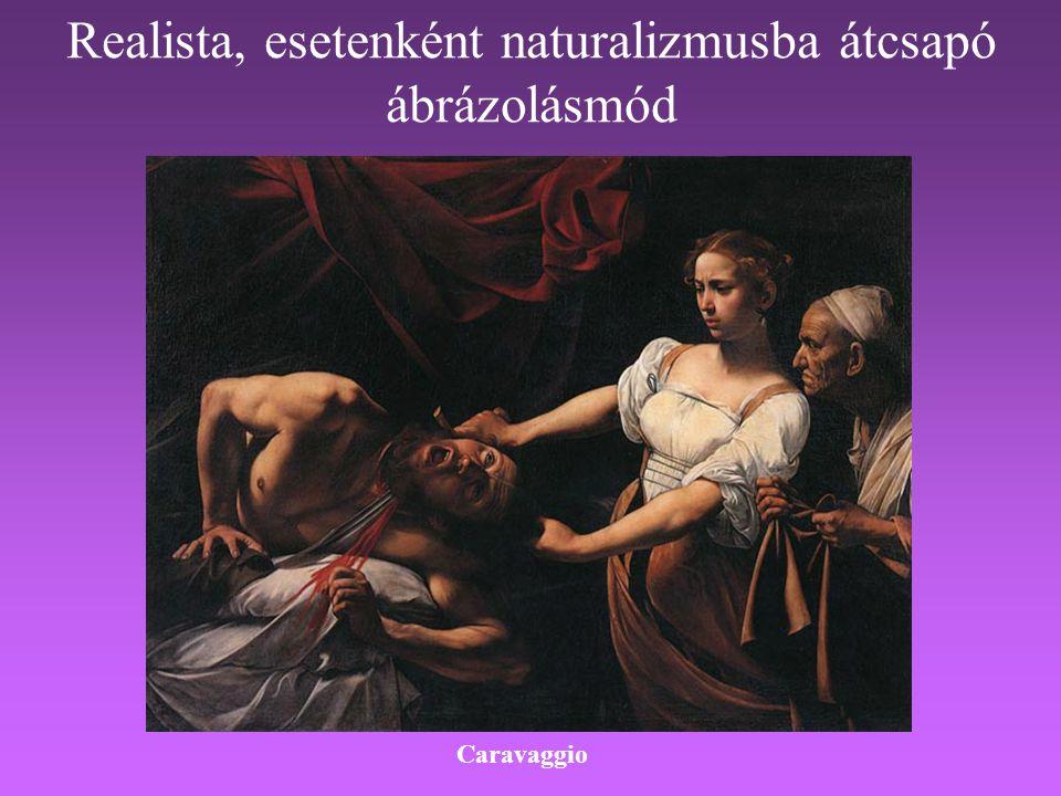 Realista, esetenként naturalizmusba átcsapó ábrázolásmód