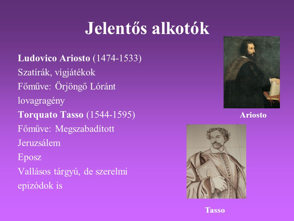 Jelentős alkotók Ludovico Ariosto (1474-1533) Szatírák, vígjátékok