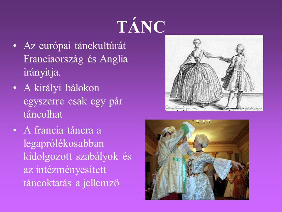 TÁNC Az európai tánckultúrát Franciaország és Anglia irányítja.