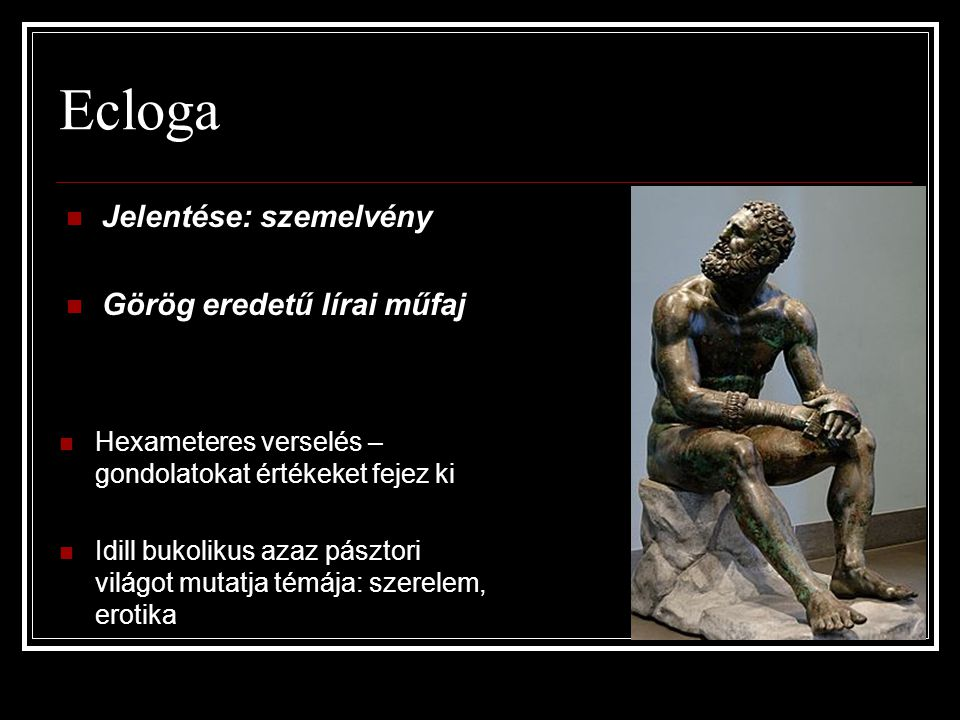 Ecloga Jelentése: szemelvény Görög eredetű lírai műfaj