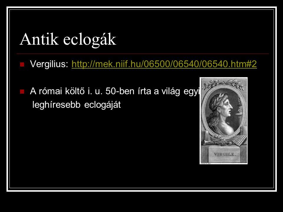 Antik eclogák Vergilius: http://mek.niif.hu/06500/06540/06540.htm#2
