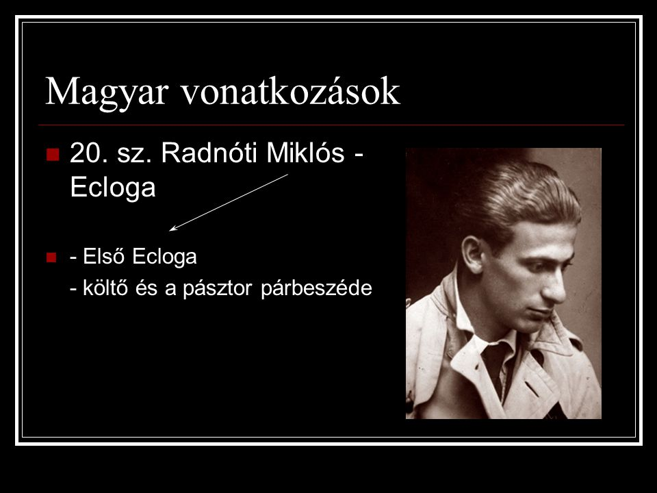 Magyar vonatkozások 20. sz. Radnóti Miklós - Ecloga - Első Ecloga