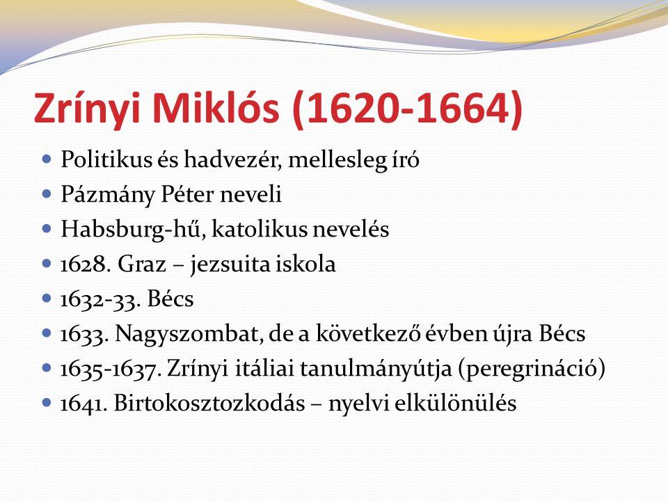 Zrínyi Miklós (1620-1664) Politikus és hadvezér, mellesleg író