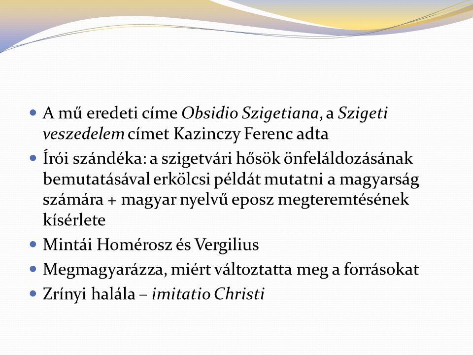 A mű eredeti címe Obsidio Szigetiana, a Szigeti veszedelem címet Kazinczy Ferenc adta