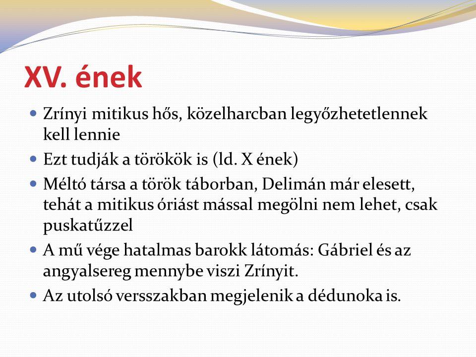 XV. ének Zrínyi mitikus hős, közelharcban legyőzhetetlennek kell lennie. Ezt tudják a törökök is (ld. X ének)