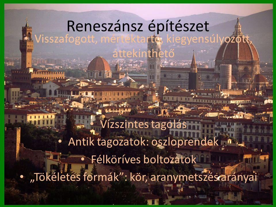 Reneszánsz építészet Visszafogott, mértéktartó, kiegyensúlyozott, áttekinthető. Vízszintes tagolás.