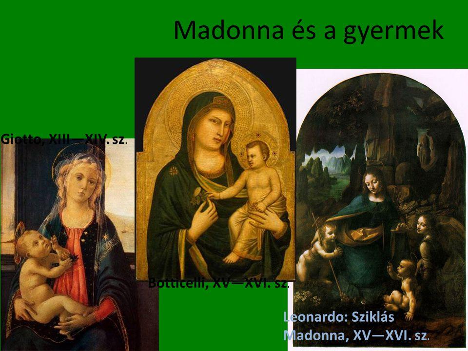 Madonna és a gyermek Giotto, XIII—XIV. sz. Botticelli, XV—XVI. sz.
