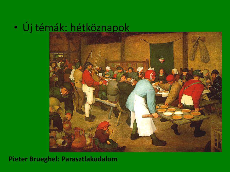 Új témák: hétköznapok Pieter Brueghel: Parasztlakodalom